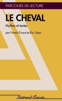Le Cheval : mythes et textes - ÉricTenet