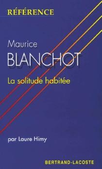 Maurice Blanchot : la solitude habitée - LaureHimy-Piéri