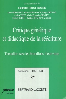 Critique génétique et didactique de la réécriture : travailler avec les brouillons d'écrivains -