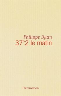 37°2 le matin - PhilippeDjian