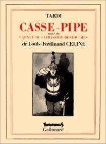 Casse-pipe| Carnet du Cuirassier Destouches - Louis-FerdinandCéline