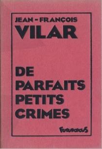 De parfaits petits crimes - Jean-FrançoisVilar