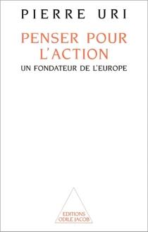 Penser pour l'action : un fondateur de l'Europe - PierreUri