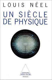 Un siècle de physique - LouisNéel