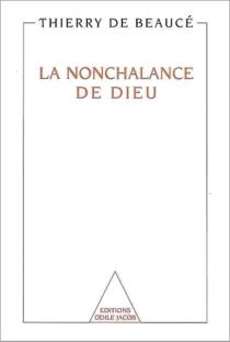La nonchalance de Dieu : en relisant Saint Augustin - Thierry deBeaucé