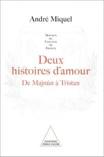 Deux histoires d'amour : de Majnûn à Tristan - AndréMiquel
