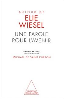 Autour d'Elie Wiesel : une parole pour l'avenir : colloque de Cerisy -