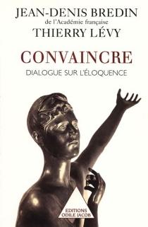Convaincre : dialogues sur l'éloquence - Jean-DenisBredin