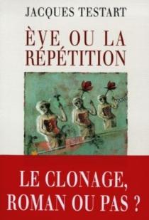 Eve ou La répétition - JacquesTestart
