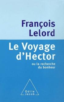 Le voyage d'Hector ou La recherche du bonheur - FrançoisLelord