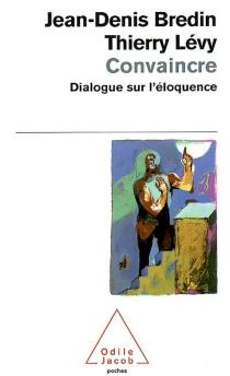 Convaincre : dialogue sur l'éloquence - Jean-DenisBredin