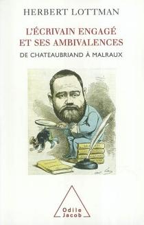 L'écrivain engagé et ses ambivalences : de Chateaubriand à Malraux - Herbert R.Lottman