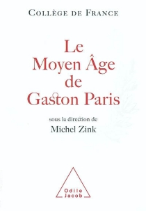 Le Moyen Age de Gaston Paris - Fondation Hugot du Collège de France. Colloque