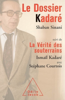 Le dossier Kadaré| Suivi de La vérité des souterrains - ShabanSinani
