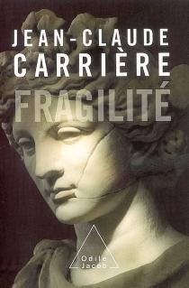 Fragilité : essai - Jean-ClaudeCarrière