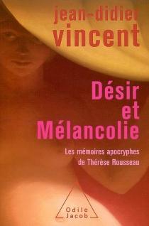 Désir et mélancolie : les mémoires apocryphes de Thérèse Rousseau - Jean-DidierVincent