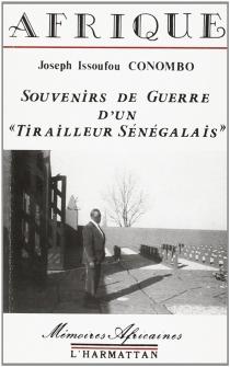 Souvenirs de guerre d'un tirailleur sénégalais : Afrique - Joseph IssoufouConombo