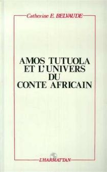 Amos Tutuola et l'univers du conte africain - CatherineBelvaude