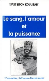 Le Sang, l'amour et la puissance - Isaïe BitonKoulibaly