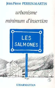Urbanisme, minimum d'insertion : les Salmones - Jean-PierrePerrin-Martin