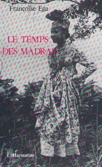 Le Temps des madras : récit de la Martinique - FrançoiseEga