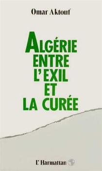 Algérie : entre l'exil et la curée - OmarAktouf