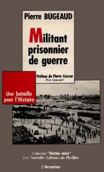 Militant prisonnier de guerre : une bataille pour l'histoire - PierreBugeaud