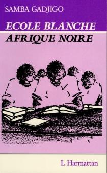 Ecole blanche, Afrique noire - SambaGadjigo