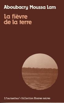 La Fièvre de la terre - Aboubacry MoussaLam