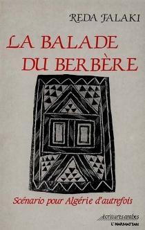 La Balade du Berbère : scénario pour Algérie d'autrefois - RedaFalaki