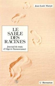 Le Sable des racines : journal de route d'Alger à Tamanrasset - Jean-LouisMarçot
