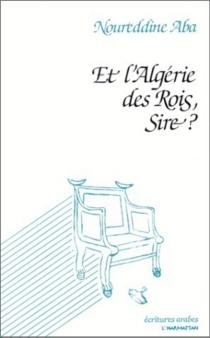 Et l'Algérie des rois, sire ? - NoureddineAba