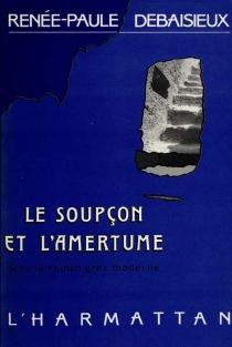 Le Soupçon et l'amertume : dans le roman grec moderne - Renée-PauleDebaisieux