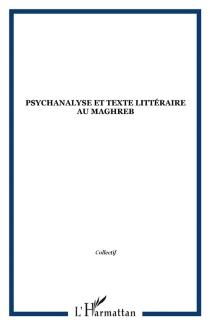 Psychanalyse et texte littéraire au Maghreb -