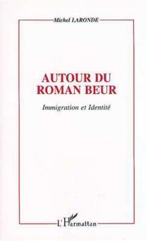 Autour du roman beur : immigration et identité - MichelLaronde