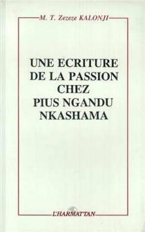 Une Ecriture de la passion chez Pius Ngandu Nkashama - M. T. ZezezeKalonji