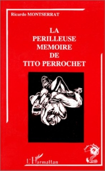 La Périlleuse mémoire de Tito Perrochet - RicardoMontserrat