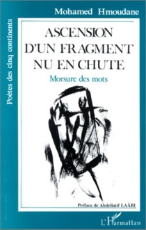 Ascension d'un fragment nu en chute : morsure des mots - Mohamed Hmoudane