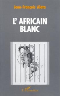 L'Africain blanc - Jean-FrançoisAlata