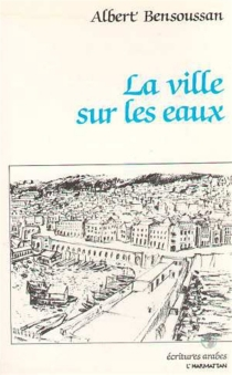 La Ville sur les eaux - AlbertBensoussan