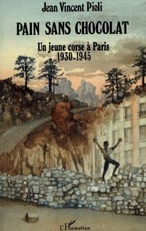 Pain sans chocolat : un enfant corse à Paris, 1930-1945 - Jean-VincentPioli
