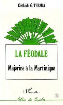 La Féodale : Majorine à la Martinique - Clothilde G.Themia