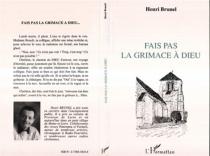 Fais pas la grimace à Dieu... : billets d'humour et d'amour - HenriBrunel