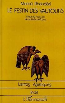 Le Festin des vautours - MannûBhandârî