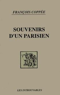 Souvenirs d'un Parisien - FrançoisCoppée