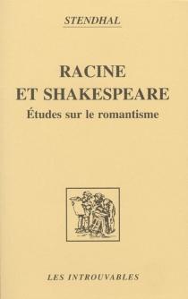 Racine et Shakespeare : études sur le romantisme - Stendhal