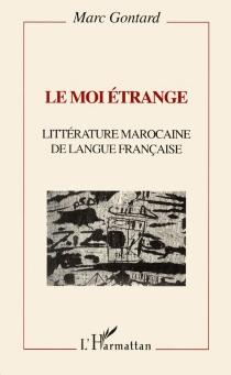 Le Moi étrange : littérature marocaine de langue française - MarcGontard
