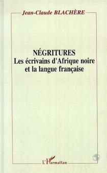 Négritures : les écrivains d'Afrique noire et la langue française - Jean-ClaudeBlachère