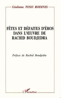 Fêtes et défaites d'Eros dans l'oeuvre de Rachid Boudjedra - GiulianaToso Rodinis