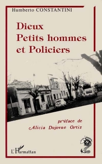 Dieux, petits hommes et policiers - Humberto Costantini